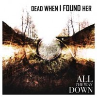 DEAD WHEN I FOUND HER – ALL THE WAY DOWN CD