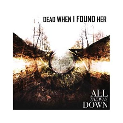 DEAD WHEN I FOUND HER – ALL THE WAY DOWN 2CD