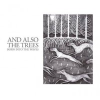 AND ALSO THE TREES - BORN INTO THE WAVES DIGICD