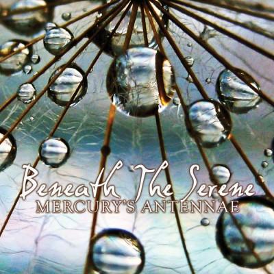 MERCURY'S ANTENNAE – BENEATH THE SERENE [LIMITED] DIGICD