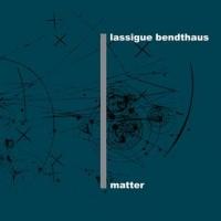 LASSIGUE BENDTHAUS – MATTER [LIMITED] DIGI2CD
