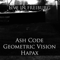 ASH CODE + GEOMETRIC VISION + HAPAX - LIVE IN FREIBURG [LIMITED] DIGICD