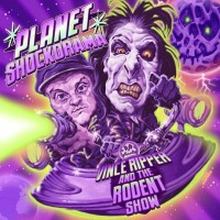 VNCE RIPPER AND THE RODENT SHOW - PLANET SHOCKORAMA CD