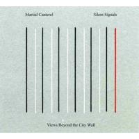 MARTIAL CANTEREL / SILENT SIGNALS - VIEWS BEYOND THE CITY WALL DIGICD