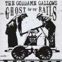 THE GODDAM GALLOWS - GHOST OF THE RAILS LP