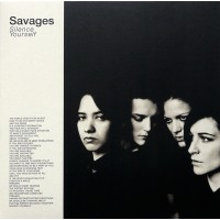 SAVAGES - SILENCE YOURSELF LP