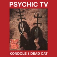 PSYCHIC TV - KONDOLE / DEAD CAT DIGI2CD+DVD