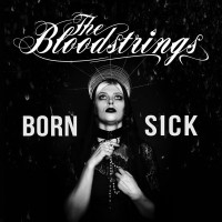 THE BLOODSTRINGS - BORN SICK CD
