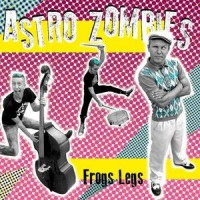 ASTRO ZOMBIES - FROGS LEGS LP