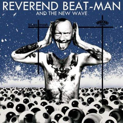 REVEREND BEAT-MAN AND THE NEW WAVE - BLUES TRASH LP + CD