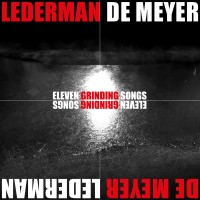 LEDERMAN + DE MEYER - ELEVEN GRINDING SONGS DIGICD