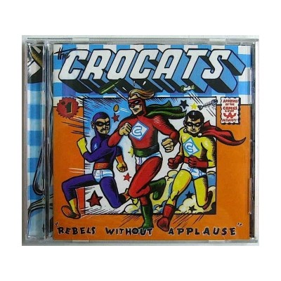 THE CROCATS - REBEL WITHOUT APPLAUSE CD