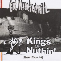 KINGS OF NUTHIN´- GET WRECKED WITH... (DEMO TAPE 99) 7""