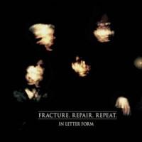 IN LETTER FORM – FRACTURE.REPAIR.REPEAT. CD
