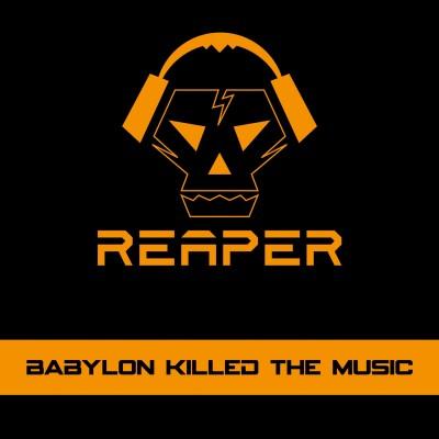REAPER - BABYLON KILLED THE MUSIC CD