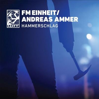 FM EINHEIT (Einstürzende Neubauten) / ANDREAS AMMER – Hammerschlag