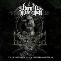BORN TO MURDER THE WORLD - THE INFINITE MIRROR OF MILLENNIAL NARCISSISM LP