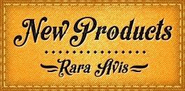 Rara Avis - New Products